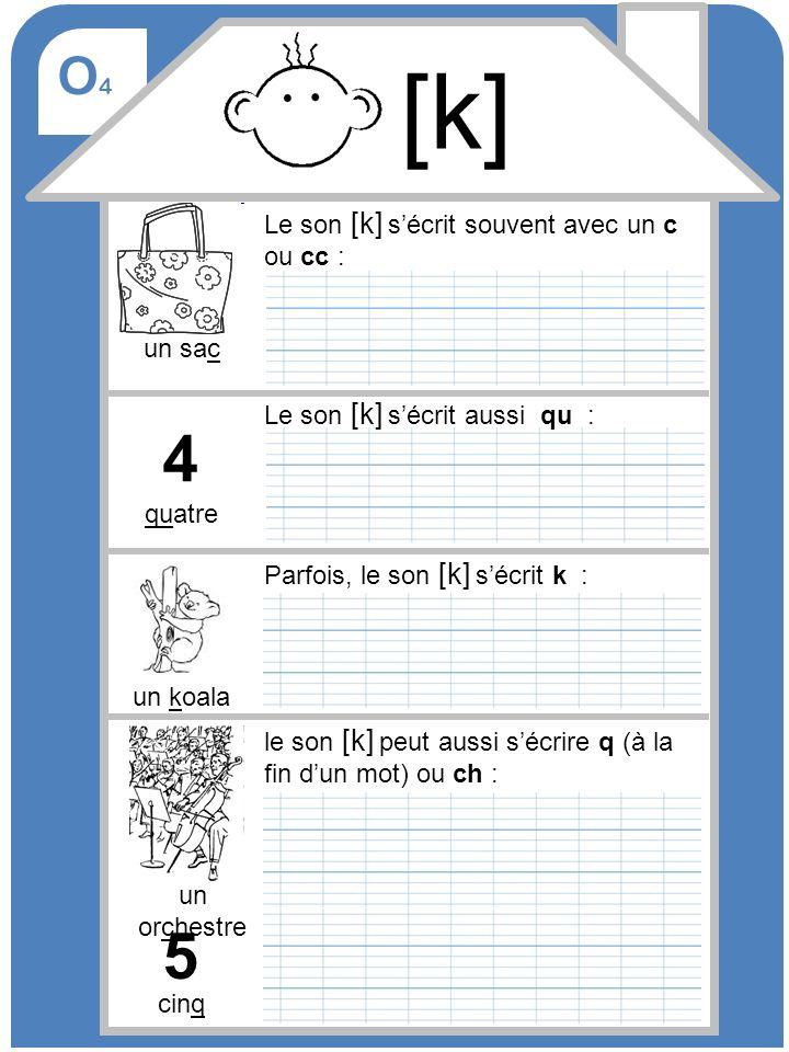 [k] 4 5 O4 Le son [k] s'écrit souvent avec un c ou cc : un sac